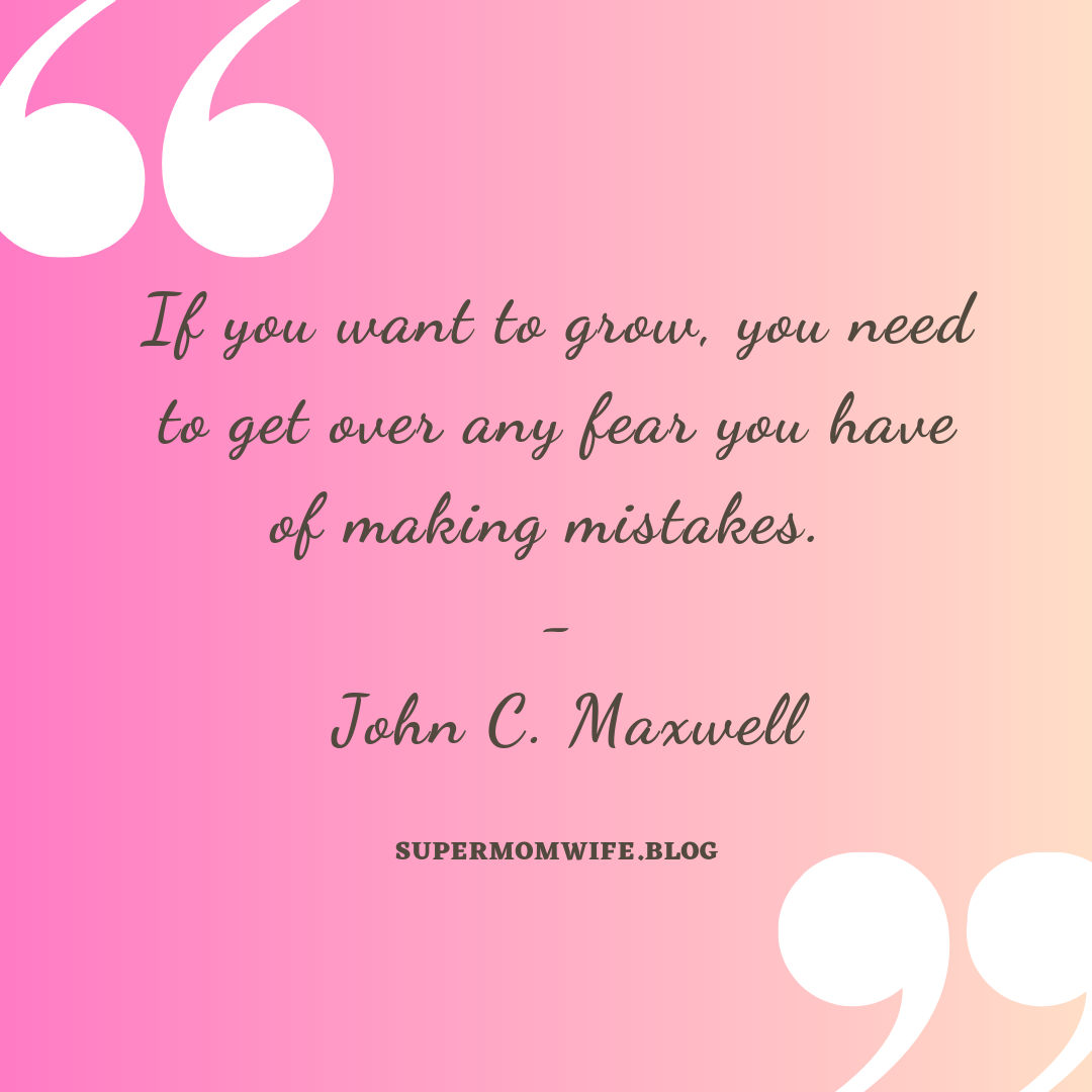 If you want to grow, you need to get over any fear you have of making mistakes.  - John C. Maxwell, quotes about mistakes