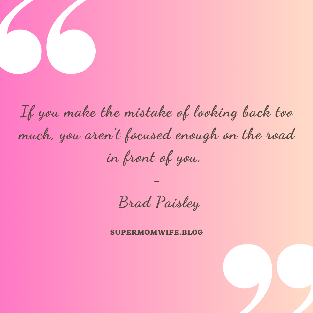 If you make the mistake of looking back too much, you aren't focused enough on the road in front of you. - Brad Paisley, quotes about mistakes