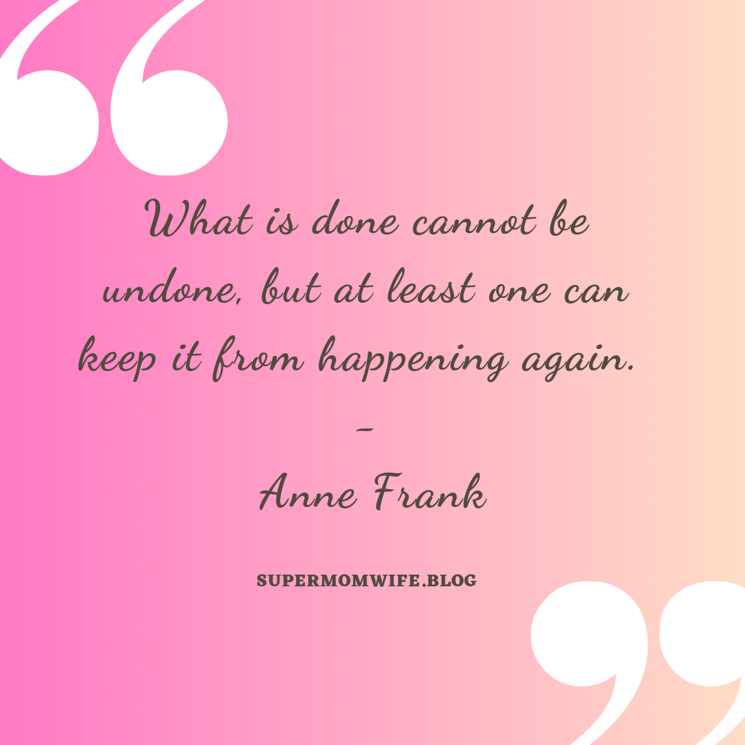 What is done cannot be undone, but at least one can keep it from happening again. - Anne Frank, quotes about mistakes