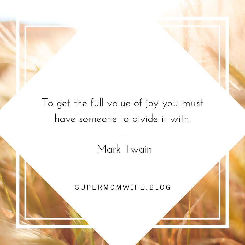 To get the value of joy you must have someone to divide it with Mark Twain Quotes About Giving
